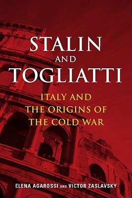 Stalin and Togliatti: Italy and the Origins of the Cold War - Agarossi, Elena
