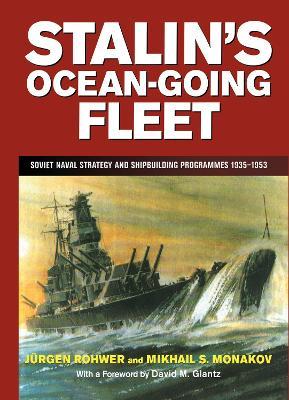 Stalin's Ocean-Going Fleet: Soviet Naval Strategy and Shipbuilding Programs, 1935-53 - Rohwer, Jurgen, and Monakov, Mikhail