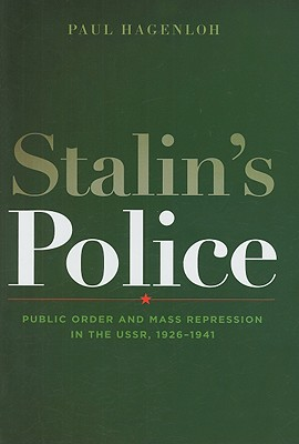 Stalin's Police: Public Order and Mass Repression in the Ussr, 1926-1941 - Hagenloh, Paul, Professor