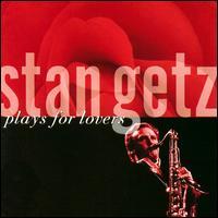 Stan Getz Plays for Lovers - Stan Getz