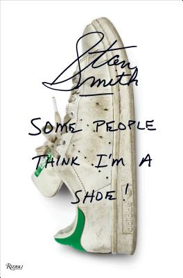 Stan Smith: Some People Think I'm a Shoe - Smith, Stan, and Evans, Richard (Contributions by), and Williams, Pharrell (Foreword by)