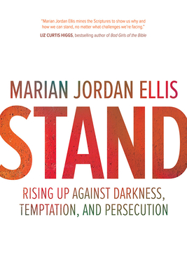 Stand: Rising Up Against Darkness, Temptation, and Persecution - Ellis, Marian Jordan