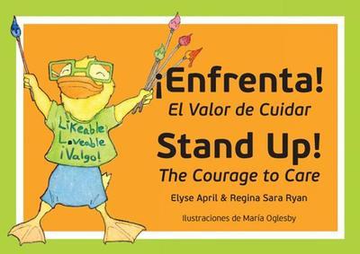 Stand Up! ¡enfrenta!: The Courage to Care / El Valor de Cuidar - April, Elyse, and Ryan, Regina Sara