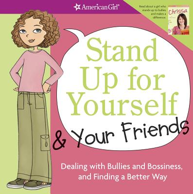 Stand Up for Yourself & Your Friends: Dealing with Bullies and Bossiness, and Finding a Better Way - Criswell, Patti Kelley