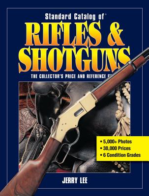 Standard Catalog of Rifles & Shotguns: The Collector's Price and Reference Guide - Lee, Jerry