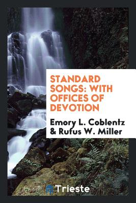 Standard Songs: With Offices of Devotion - Coblentz, Emory L