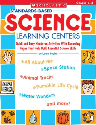 Standards-Based Science Learning Centers: Quick and Easy Hands-On Activities with Recording Pages That Help Build Essential Science Skills, Grades 1-3 - Kepler, Lynne
