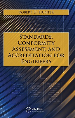 Standards, Conformity Assessment, and Accreditation for Engineers - Hunter, Robert D