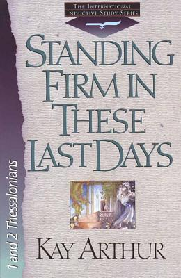 Standing Firm in These Last Days: International Inductive Study Series One and Two... - Arthur, Kay, and Vereen, Bob
