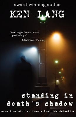Standing in Death's Shadow: More True Stories from a Homicide Detective - Lang, Ken