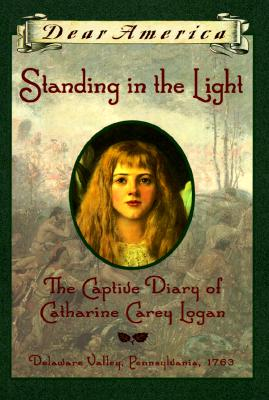 Standing in the Light: The Captive Diary of Catherine Carey Logan, Delaware Valley, Pennsylvania, 1763 - Osborne, Mary Pope