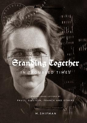 Standing Together in Troubled Times: Unpublished Letters of Pauli, Einstein, Franck and Others - Shifman, Misha