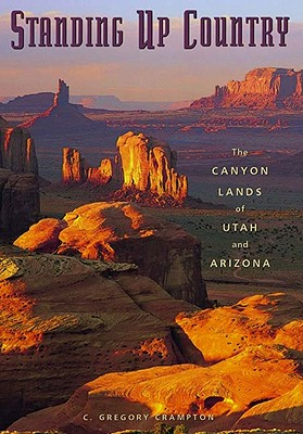 Standing Up Country: The Canyon Lands of Utah and Arizona - Crampton, C Gregory