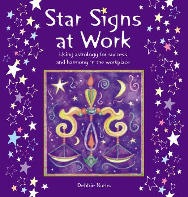 Star Signs at Work: Using Astrology for Success and Harmony in the Workplace - Burns, Debbie