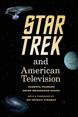 Star Trek and American Television - Pearson, Roberta, and Davies, Maire Messenger, and Stewart, Patrick (Foreword by)