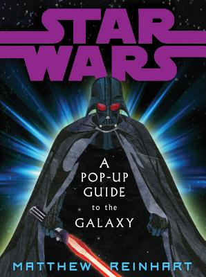 Star Wars: A Pop-Up Guide to the Galaxy - Reinhart, Matthew, and Lucas, George