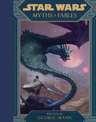 Star Wars Myths & Fables - Lucasfilm Press, and Mann, George
