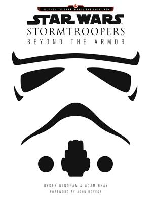 Star Wars Stormtroopers: Beyond the Armor - Windham, Ryder, and Bray, Adam