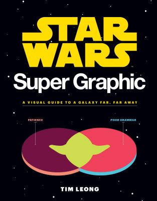 Star Wars Super Graphic: A Visual Guide to a Galaxy Far, Far Away (Star Wars Book, Movie Accompaniment, Book about Movies) - Leong, Tim