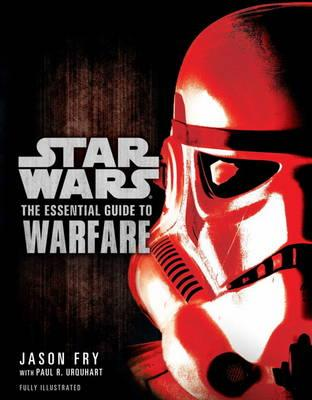 Star Wars - The Essential Guide to Warfare - Fry, Jason, and Urquhart, Paul R.