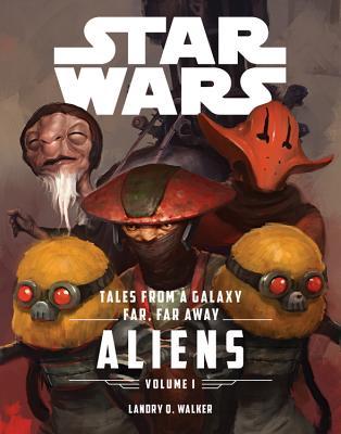 Star Wars the Force Awakens: Tales from a Galaxy Far, Far Away, Volume 1 - Walker, Landry Quinn