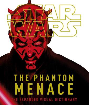 Star Wars: The Phantom Menace: The Expanded Visual Dictionary - Fry, Jason, and Reynolds, David West, Ph.D., and Reynolds, West
