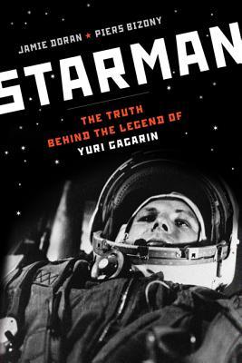 Starman: The Truth Behind the Legend of Yuri Gagarin - Bizony, Piers, and Doran, Jamie