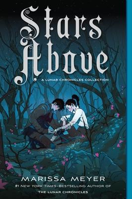 Stars Above: A Lunar Chronicles Collection - Meyer, Marissa