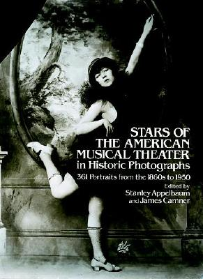 Stars of the American Musical Theater in Historic Photographs - Appelbaum, Stanley (Editor), and Camner, James (Editor)