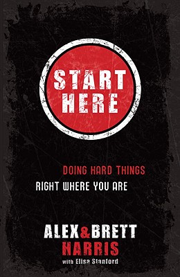 Start Here: Doing Hard Things Right Where You Are - Harris, Alex, and Harris, Brett, and Stanford, Elisa