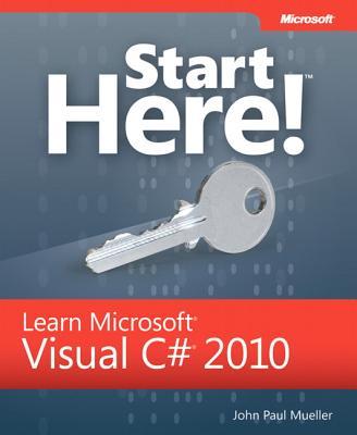 Start Here! Learn Microsoft Visual C# 2010 - Mueller, John Paul, CNE