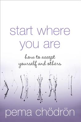 Start Where You Are: How to Accept Yourself and Others - Chodron, Pema