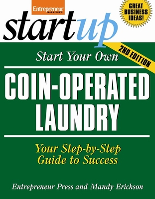 Start Your Own Coin-Operated Laundry: Your Step-By-Step Guide to Success - Erickson, Mandy