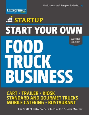 Start Your Own Food Truck Business: Cart - Trailer - Kiosk - Standard and Gourmet Trucks - Mobile Catering - Bustaurant - The Staff of Entrepreneur Media, and Mintzer, Rich