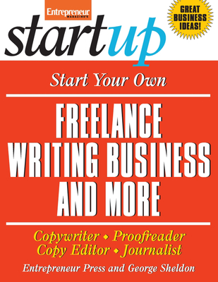 Start Your Own Freelance Writing Business and More: Copywriter, Proofreader, Copy Editor, Journalist - Entrepreneur Press