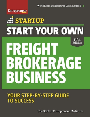 Start Your Own Freight Brokerage Business: Your Step-By-Step Guide to Success - The Staff of Entrepreneur Media
