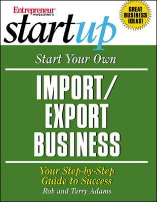 Start Your Own Import/Export Business: Your Step-By-Step Guide to Success - Adams, Rob, and Adams, Terry