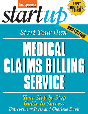 Start Your Own Medical Claims Billing Service: Your Step-By-Step Guide to Success - Entrepreneur Press, and Davis, Charlene