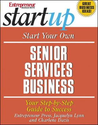 Start Your Own Senior Services Business: Youfr Step-By-Step Guide to Success - Lynn, Jacquelyn, and Davis, Charlene