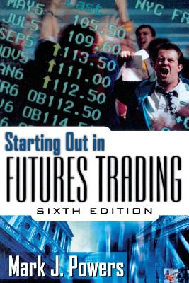 Starting Out in Futures Trading - Powers, Mark