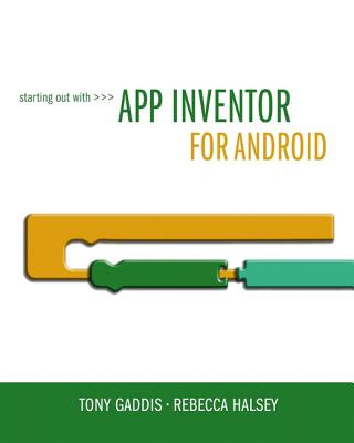 Starting Out with App Inventor for Android - Gaddis, Tony, and Halsey, Rebecca
