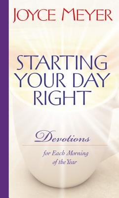 Starting Your Day Right: Devotions for Each Morning of the Year - Meyer, Joyce