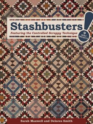 Stashbusters!: Featuring the Controlled Scrappy Technique - 9 Quilt Projects - Maxwell, Sarah