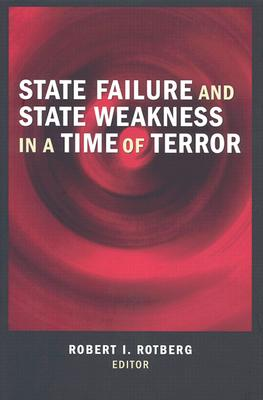 State Failure and State Weakness in a Time of Terror - Rotberg, Robert I (Editor)