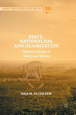 State, Nationalism, and Islamization: Historical Analysis of Turkey and Pakistan - Ali Saleem, Raja M