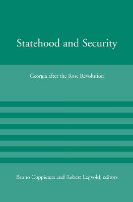 Statehood and Security: Georgia After the Rose Revolution - Coppieters, Bruno (Editor), and Legvold, Robert, Professor (Editor)