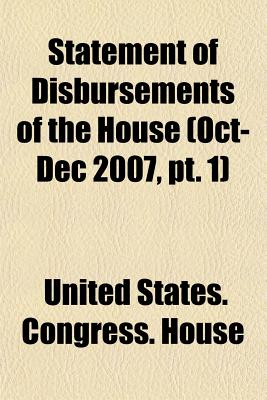 Statement of Disbursements of the House (Oct-Dec 2007, PT. 1) - House, United States Congress