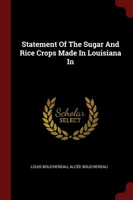 Statement of the Sugar and Rice Crops Made in Louisiana in - Bouchereau, Louis