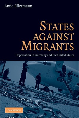 States Against Migrants: Deportation in Germany and the United States - Ellermann, Antje