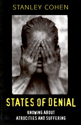 States of Denial: Knowing about Atrocities and Suffering - Cohen, Stanley